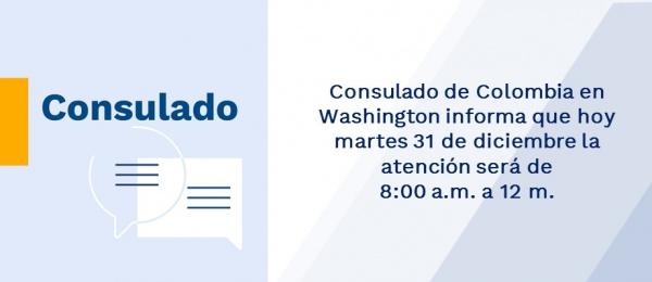 Consulado de Colombia en Washington informa que hoy martes 31 de diciembre la atención será de 8:00 a.m. a 12 m. de 2019